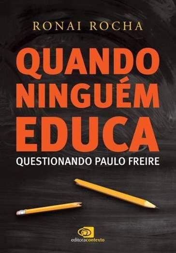 Disponível em: https://www.saraiva.com.br/quando-ninguem-educa-questionando-paulo-freire-9738551.html. Acesso em: 08 jun 2018